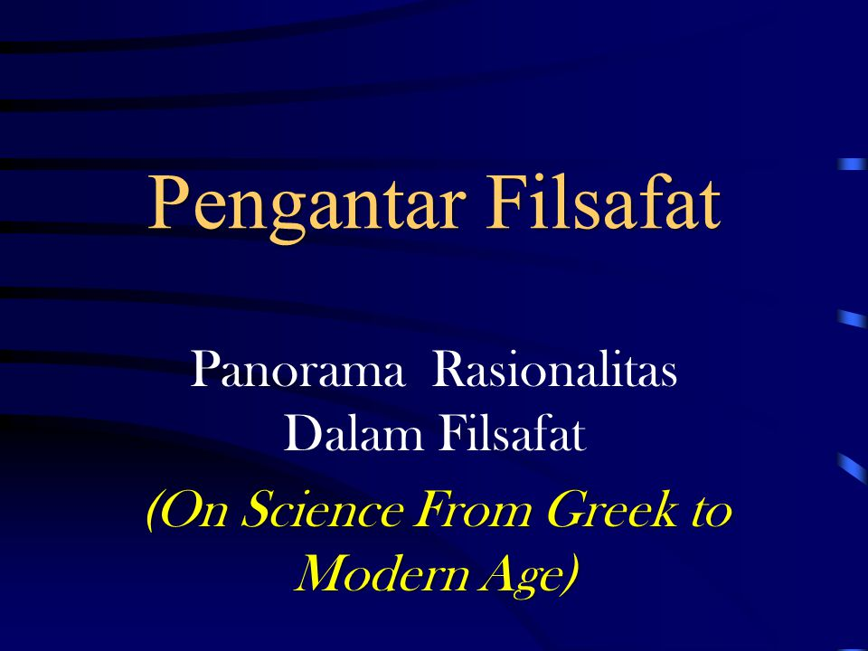 Pengantar Filsafat Panorama Rasionalitas Dalam Filsafat (On Science From Greek to Modern Age)