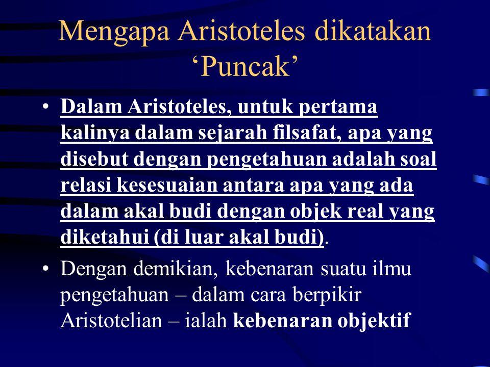 Mengapa Aristoteles dikatakan 'Puncak' Dalam Aristoteles, untuk pertama kalinya dalam sejarah filsafat, apa yang disebut dengan pengetahuan adalah soa