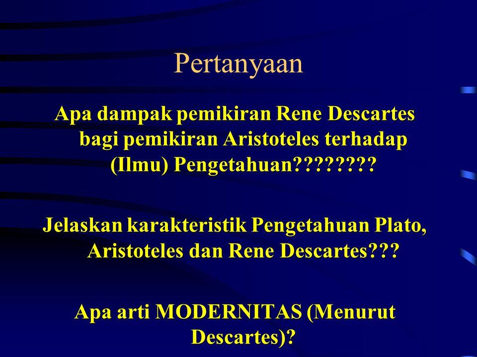 Pertanyaan Apa dampak pemikiran Rene Descartes bagi pemikiran Aristoteles terhadap (Ilmu) Pengetahuan???????? Jelaskan karakteristik Pengetahuan Plato
