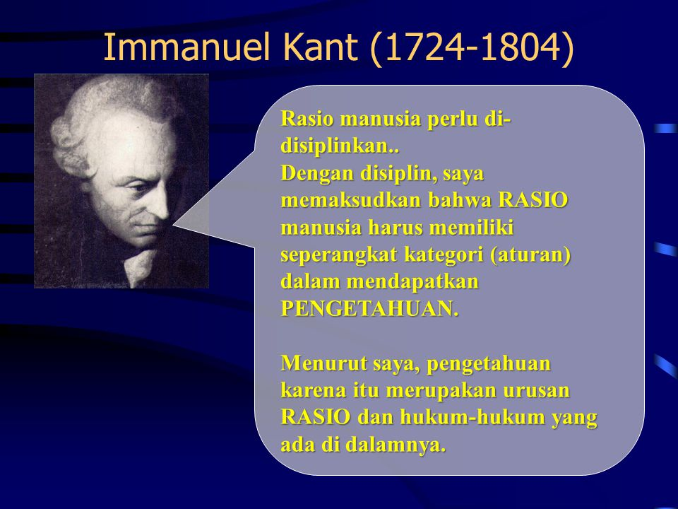 Immanuel Kant (1724 ‑ 1804) Rasio manusia perlu di- disiplinkan.. Dengan disiplin, saya memaksudkan bahwa RASIO manusia harus memiliki seperangkat kat
