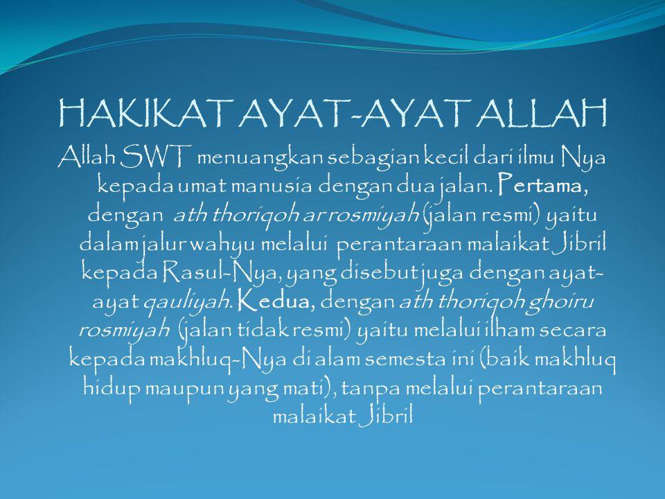 HAKIKAT AYAT-AYAT ALLAH Allah SWT menuangkan sebagian kecil dari ilmu Nya kepada umat manusia dengan dua jalan.