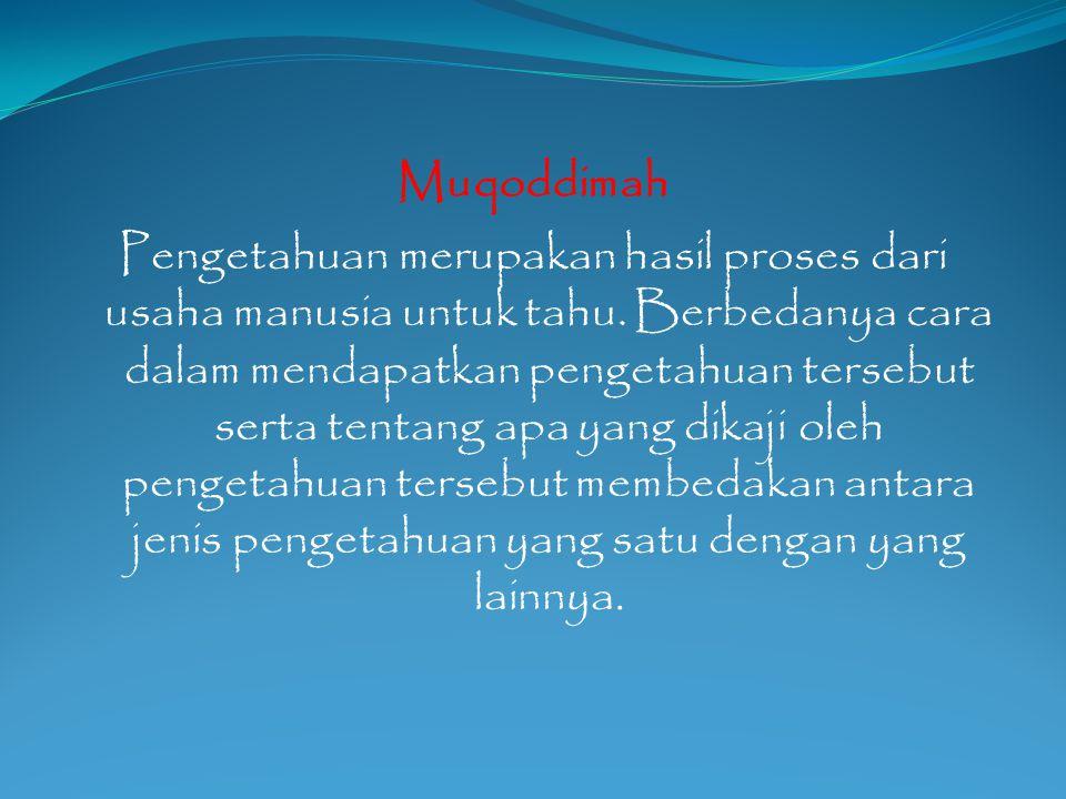 Muqoddimah Pengetahuan merupakan hasil proses dari usaha manusia untuk tahu.