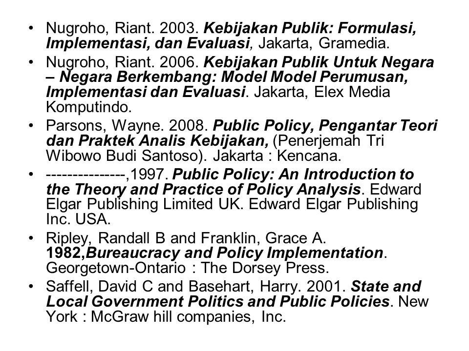 Islamy, Irfan M. 1997. Prinsip – Prinsip Perumusan Kebijaksanaan Negara, Jakarta, Bumi Aksara. Jone, Charles O. 1991. Pengantar Kebijakan Publik. Jaka