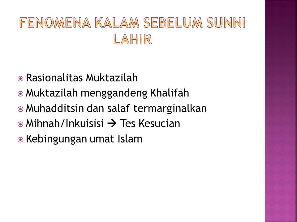  Rasionalitas Muktazilah  Muktazilah menggandeng Khalifah  Muhadditsin dan salaf termarginalkan  Mihnah/Inkuisisi  Tes Kesucian  Kebingungan umat Islam