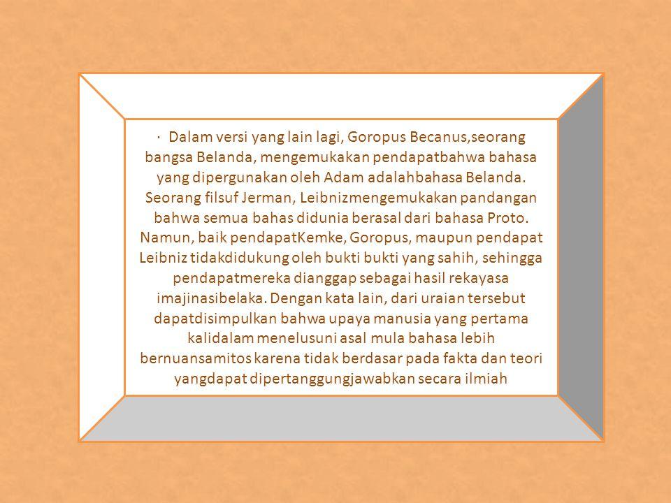 · Dalam versi yang lain lagi, Goropus Becanus,seorang bangsa Belanda, mengemukakan pendapatbahwa bahasa yang dipergunakan oleh Adam adalahbahasa Belanda.