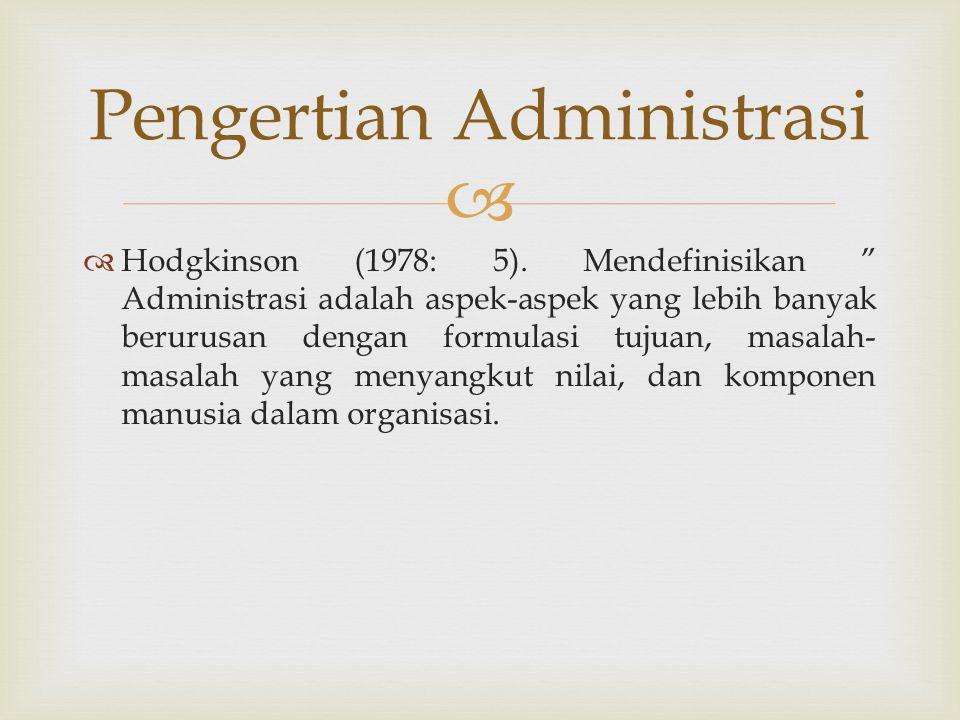 """  Hodgkinson (1978: 5). Mendefinisikan """" Administrasi adalah aspek-aspek yang lebih banyak berurusan dengan formulasi tujuan, masalah- masalah yang"""