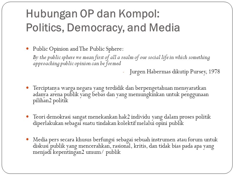 Hubungan OP dan Kompol: Politics, Democracy, and Media Public Opinion and The Public Sphere: By the public sphere we mean first of all a realm of our