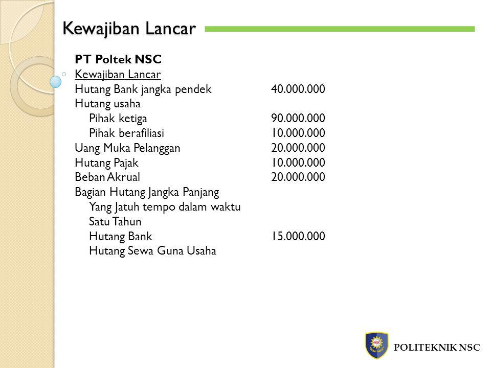 Kewajiban Lancar POLITEKNIK NSC PT Poltek NSC Kewajiban Lancar Hutang Bank jangka pendek40.000.000 Hutang usaha Pihak ketiga90.000.000 Pihak berafilia