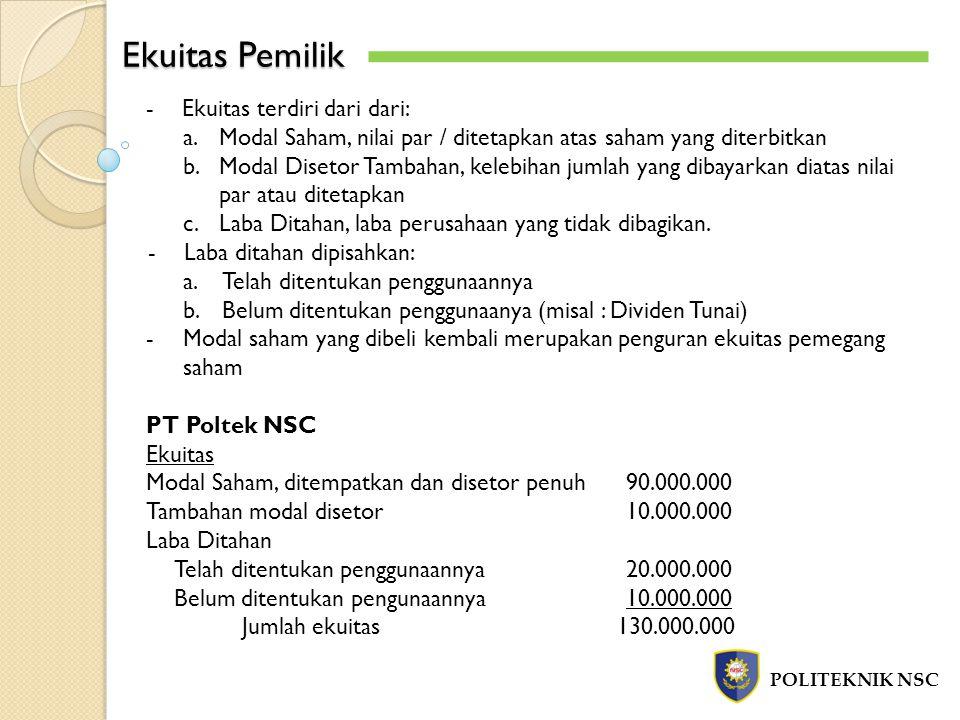 Ekuitas Pemilik POLITEKNIK NSC -Ekuitas terdiri dari dari: a.Modal Saham, nilai par / ditetapkan atas saham yang diterbitkan b.Modal Disetor Tambahan,