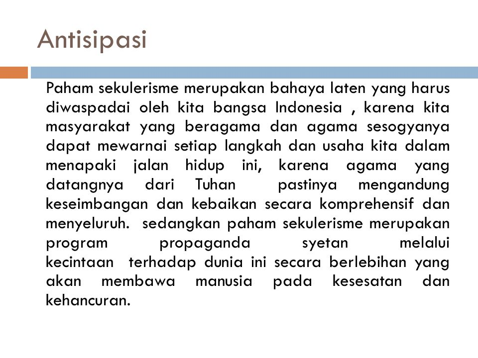 Antisipasi Paham sekulerisme merupakan bahaya laten yang harus diwaspadai oleh kita bangsa Indonesia, karena kita masyarakat yang beragama dan agama s