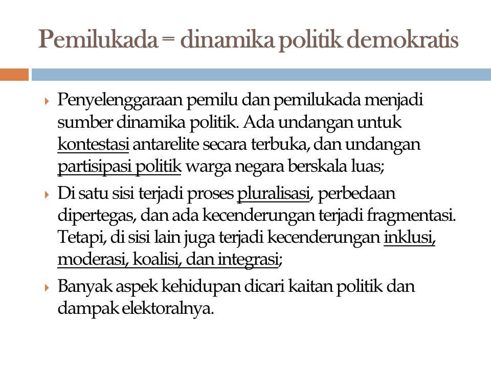  Penyelenggaraan pemilu dan pemilukada menjadi sumber dinamika politik. Ada undangan untuk kontestasi antarelite secara terbuka, dan undangan partisi