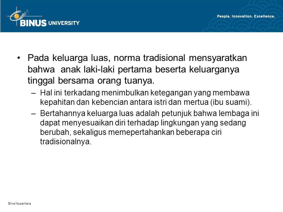 Bina Nusantara Pada keluarga luas, norma tradisional mensyaratkan bahwa anak laki-laki pertama beserta keluarganya tinggal bersama orang tuanya.