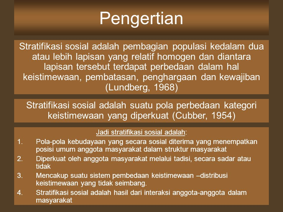 Pengertian Stratifikasi sosial adalah pembagian populasi kedalam dua atau lebih lapisan yang relatif homogen dan diantara lapisan tersebut terdapat pe