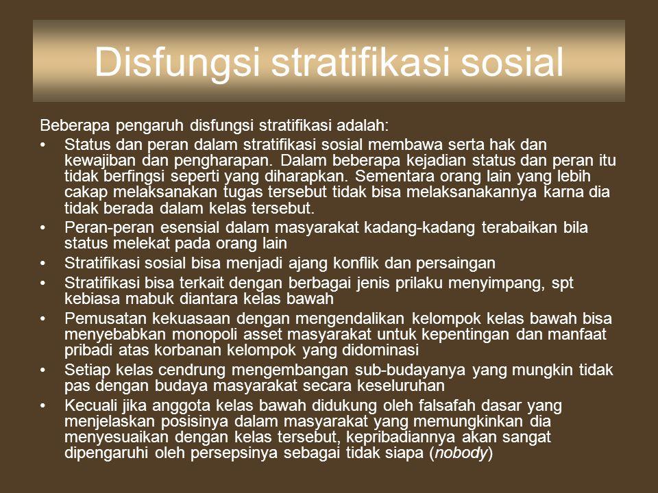 Disfungsi stratifikasi sosial Beberapa pengaruh disfungsi stratifikasi adalah: Status dan peran dalam stratifikasi sosial membawa serta hak dan kewaji