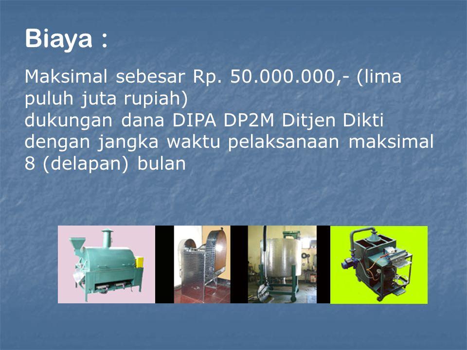 Biaya : Maksimal sebesar Rp. 50.000.000,- (lima puluh juta rupiah) dukungan dana DIPA DP2M Ditjen Dikti dengan jangka waktu pelaksanaan maksimal 8 (de