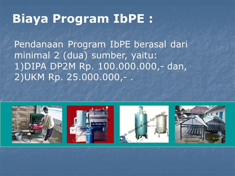 Biaya Program IbPE : Pendanaan Program IbPE berasal dari minimal 2 (dua) sumber, yaitu: 1)DIPA DP2M Rp. 100.000.000,- dan, 2)UKM Rp. 25.000.000,-.