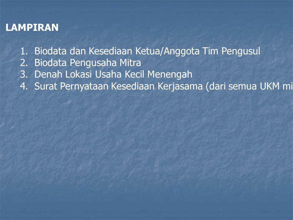 LAMPIRAN 1. Biodata dan Kesediaan Ketua/Anggota Tim Pengusul 2. Biodata Pengusaha Mitra 3. Denah Lokasi Usaha Kecil Menengah 4. Surat Pernyataan Kesed