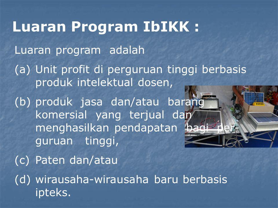 Luaran Program IbIKK : Luaran program adalah (a)Unit profit di perguruan tinggi berbasis produk intelektual dosen, (b)produk jasa dan/atau barang komersial yang terjual dan menghasilkan pendapatan bagi per guruan tinggi, (c)Paten dan/atau (d)wirausaha-wirausaha baru berbasis ipteks.