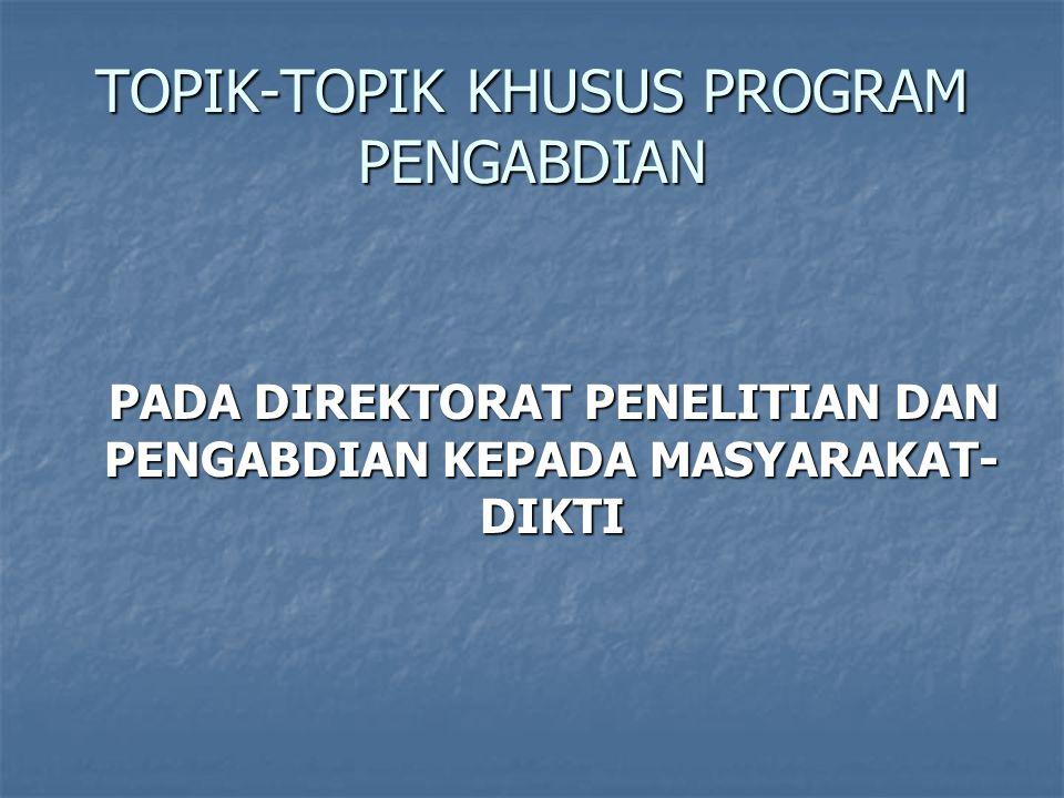 TOPIK-TOPIK KHUSUS PROGRAM PENGABDIAN PADA DIREKTORAT PENELITIAN DAN PENGABDIAN KEPADA MASYARAKAT- DIKTI PADA DIREKTORAT PENELITIAN DAN PENGABDIAN KEPADA MASYARAKAT- DIKTI