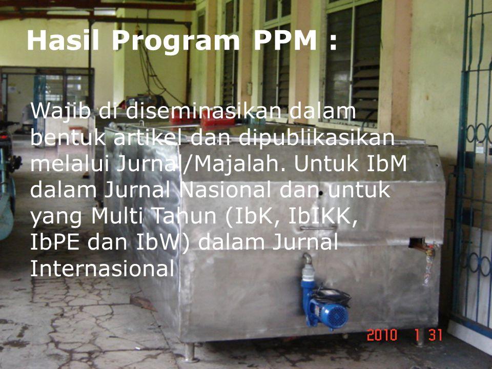 Hasil Program PPM : Wajib di diseminasikan dalam bentuk artikel dan dipublikasikan melalui Jurnal/Majalah.