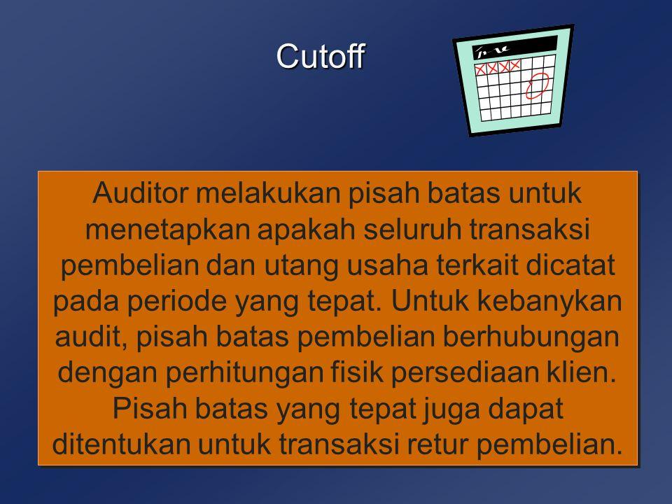 Cutoff Auditor melakukan pisah batas untuk menetapkan apakah seluruh transaksi pembelian dan utang usaha terkait dicatat pada periode yang tepat. Untu