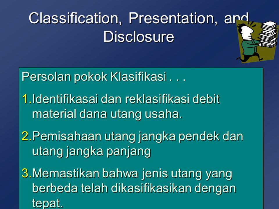 Classification, Presentation, and Disclosure Persolan pokok Klasifikasi... 1.Identifikasai dan reklasifikasi debit material dana utang usaha. 2.Pemisa
