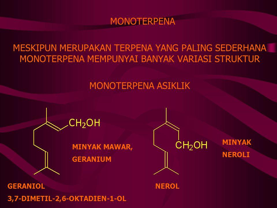 MONOTERPENA MESKIPUN MERUPAKAN TERPENA YANG PALING SEDERHANA MONOTERPENA MEMPUNYAI BANYAK VARIASI STRUKTUR MONOTERPENA ASIKLIK GERANIOL 3,7-DIMETIL-2,6-OKTADIEN-1-OL MINYAK MAWAR, GERANIUM NEROL MINYAK NEROLI