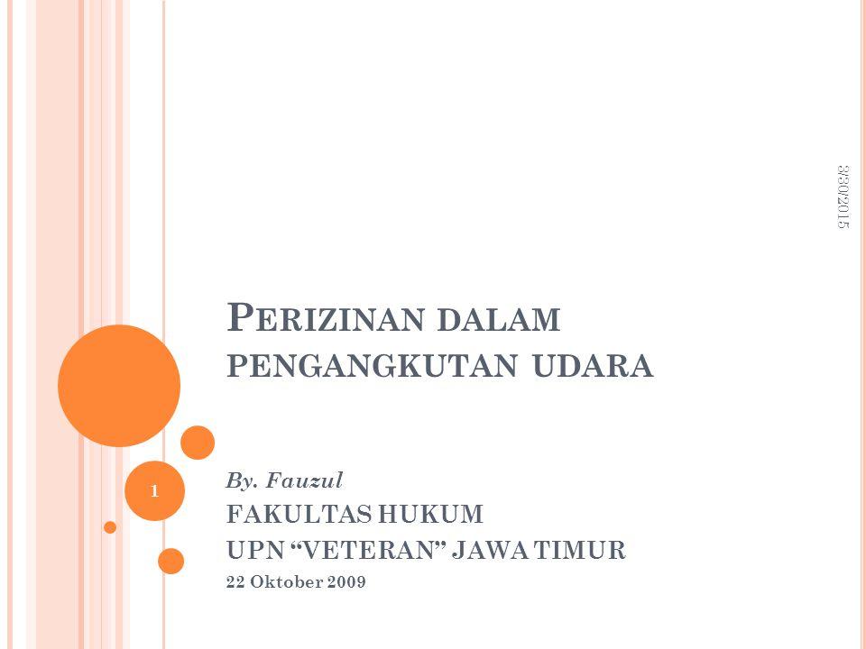 HUKUM UDARA DAN RUANG ANGKASA  Perizinan dalam pengangkutan udara 3/30/2015 2