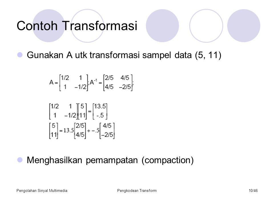 Pengolahan Sinyal MultimediaPengkodean Transform10/46 Contoh Transformasi Gunakan A utk transformasi sampel data (5, 11) Menghasilkan pemampatan (compaction)