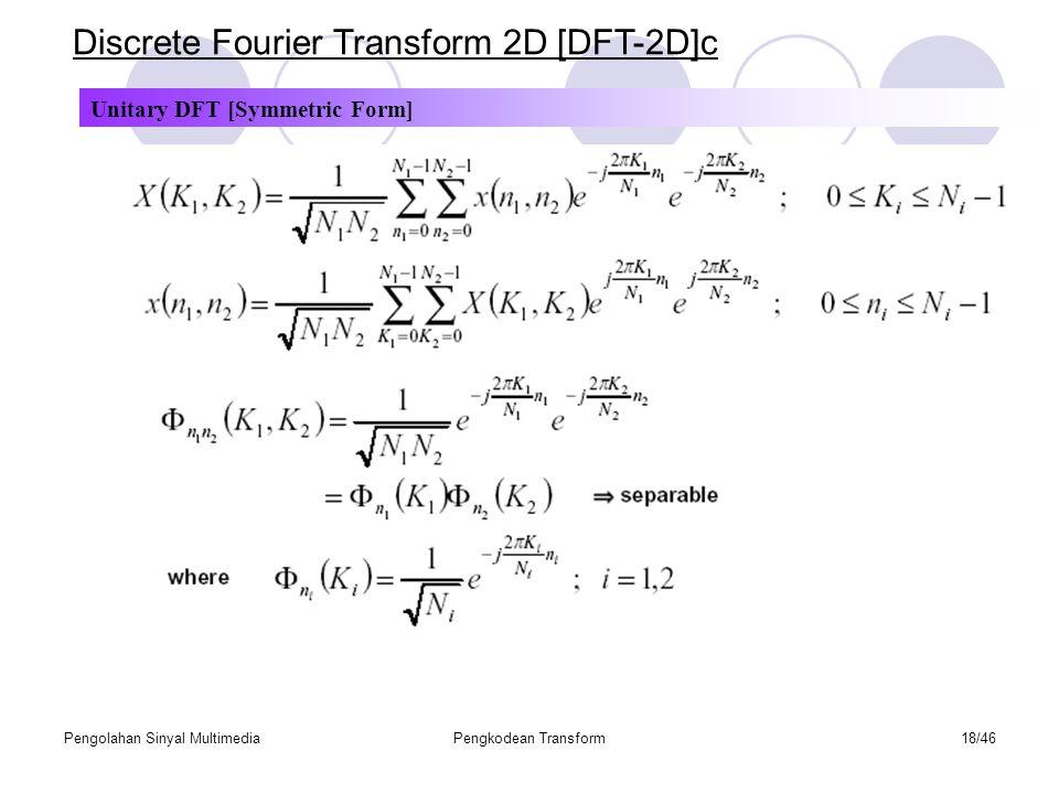 Pengolahan Sinyal MultimediaPengkodean Transform18/46 Discrete Fourier Transform 2D [DFT-2D]c Unitary DFT [Symmetric Form]