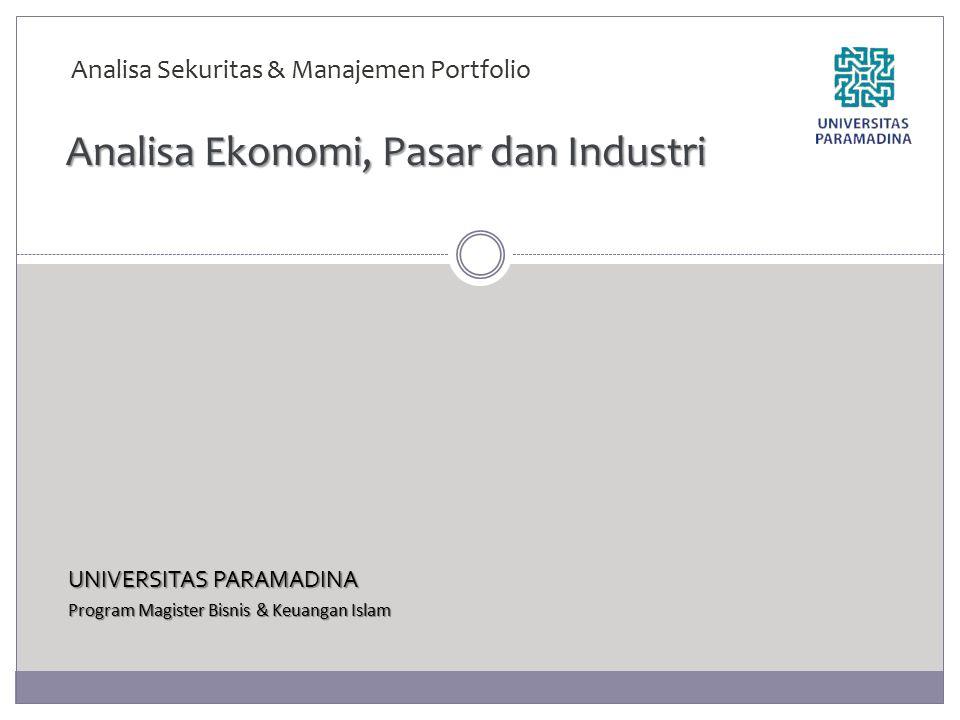 UNIVERSITAS PARAMADINA Program Magister Bisnis & Keuangan Islam Analisa Ekonomi, Pasar dan Industri Analisa Sekuritas & Manajemen Portfolio
