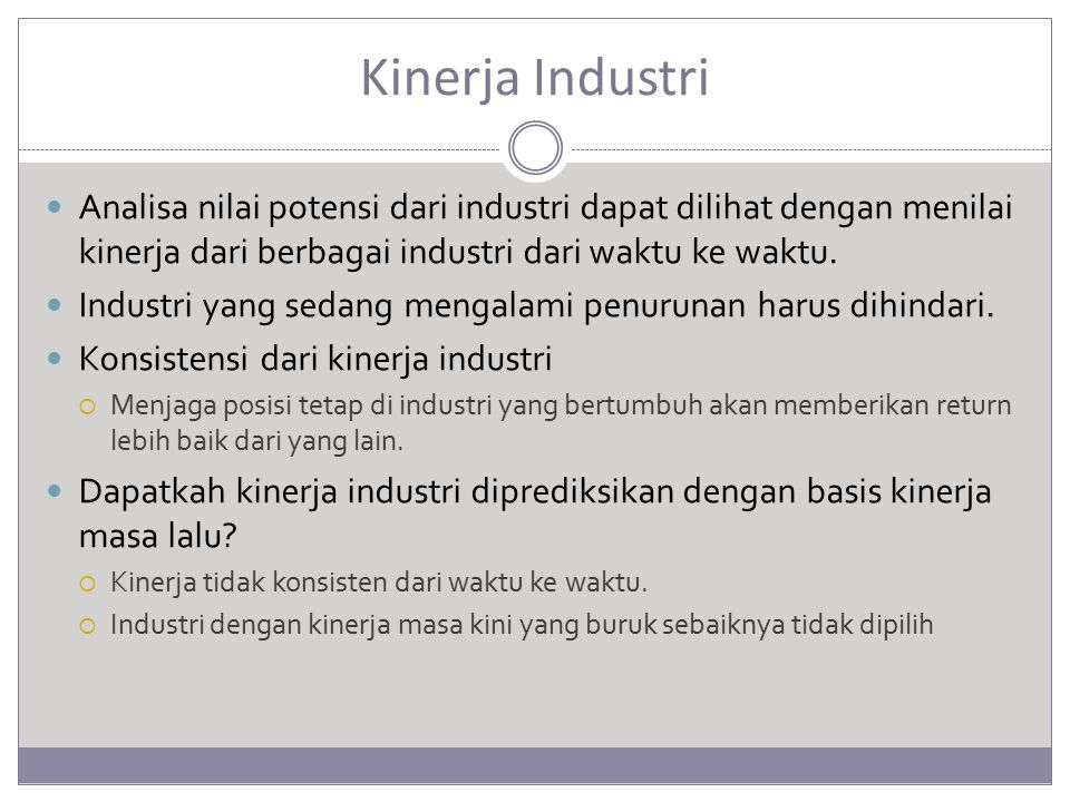 Kinerja Industri Analisa nilai potensi dari industri dapat dilihat dengan menilai kinerja dari berbagai industri dari waktu ke waktu. Industri yang se