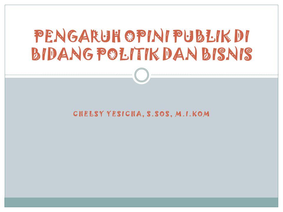 PENGARUH OPINI PUBLIK DI BIDANG POLITIK DAN BISNIS CHELSY YESICHA, S.SOS, M.I.KOM