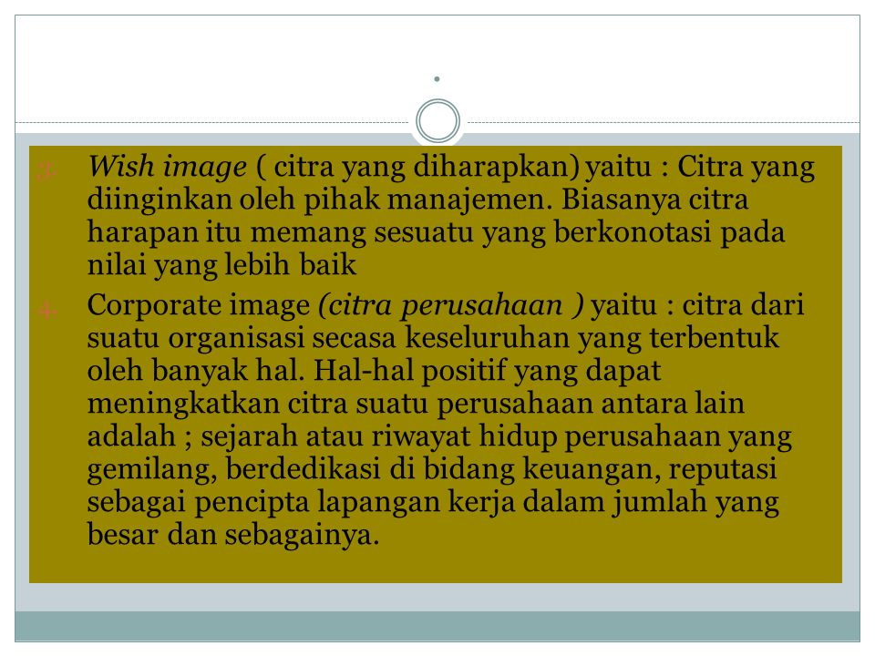 . 3. Wish image ( citra yang diharapkan) yaitu : Citra yang diinginkan oleh pihak manajemen. Biasanya citra harapan itu memang sesuatu yang berkonotas