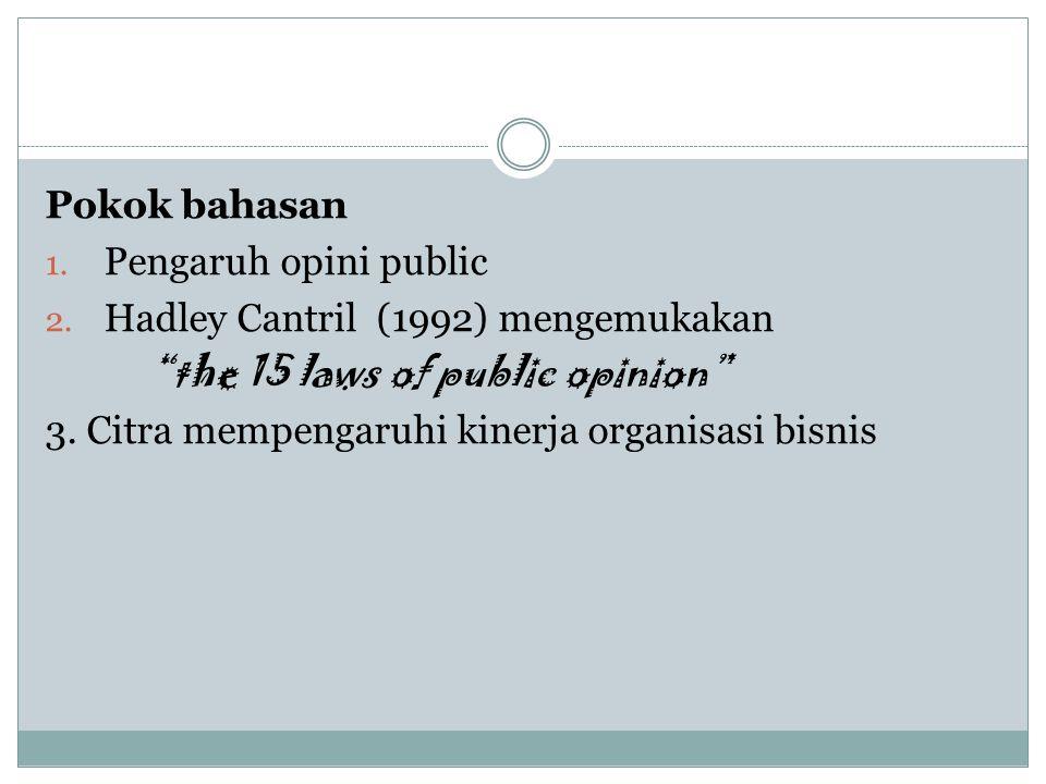"""Pokok bahasan 1. Pengaruh opini public 2. Hadley Cantril (1992) mengemukakan """"the 15 laws of public opinion"""" 3. Citra mempengaruhi kinerja organisasi"""