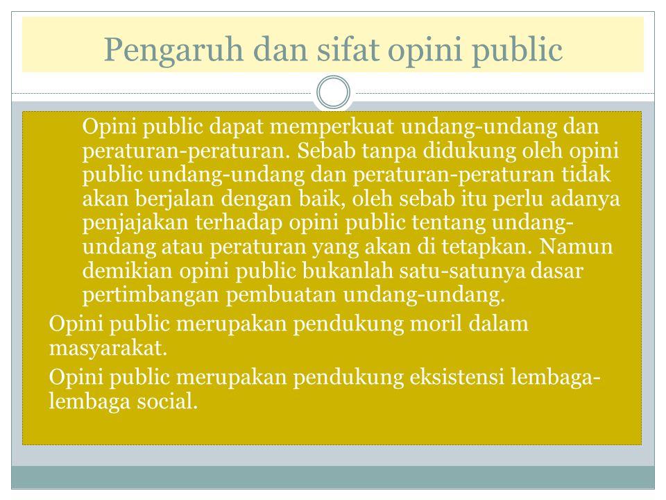 Pengaruh dan sifat opini public 1. Opini public dapat memperkuat undang-undang dan peraturan-peraturan. Sebab tanpa didukung oleh opini public undang-