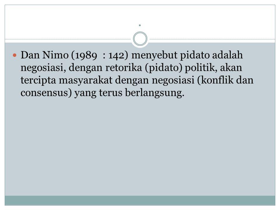 . Dan Nimo (1989 : 142) menyebut pidato adalah negosiasi, dengan retorika (pidato) politik, akan tercipta masyarakat dengan negosiasi (konflik dan con