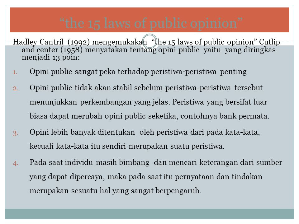 """the 15 laws of public opinion"" Hadley Cantril (1992) mengemukakan ""the 15 laws of public opinion"" Cutlip and center (1958) menyatakan tentang opini p"