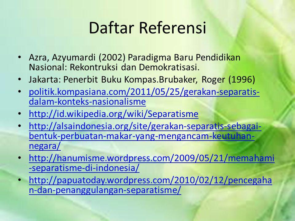 Daftar Referensi Azra, Azyumardi (2002) Paradigma Baru Pendidikan Nasional: Rekontruksi dan Demokratisasi. Jakarta: Penerbit Buku Kompas.Brubaker, Rog