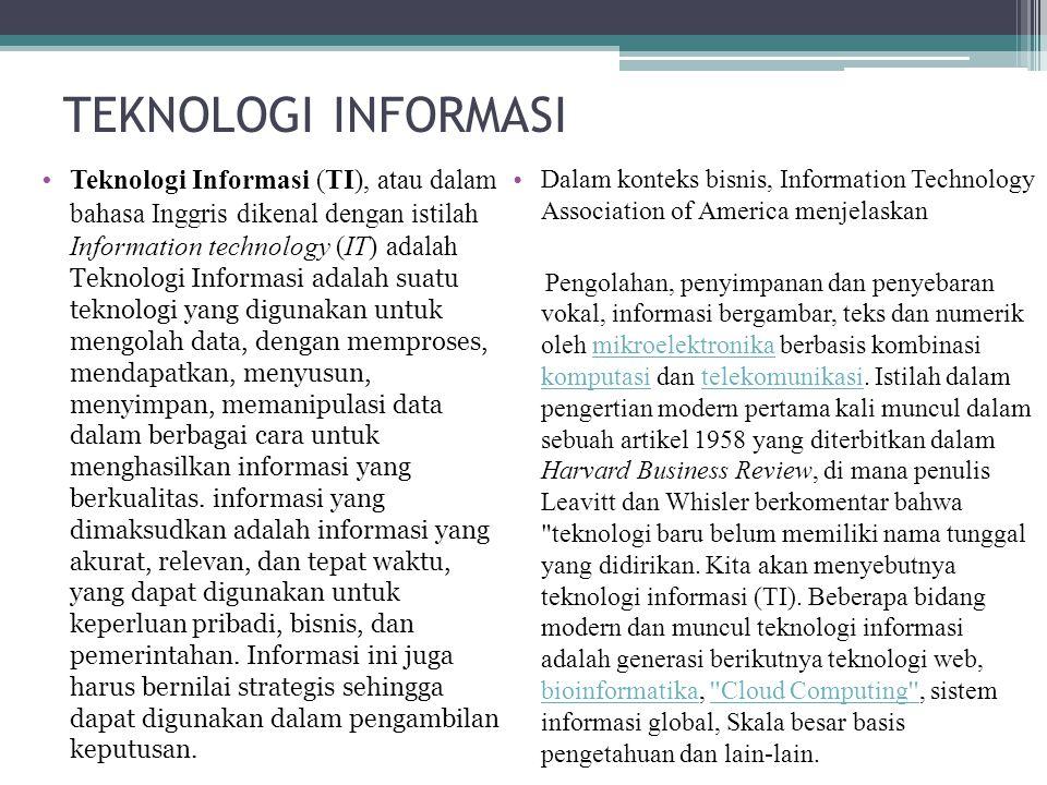 TEKNOLOGI INFORMASI Teknologi Informasi (TI), atau dalam bahasa Inggris dikenal dengan istilah Information technology (IT) adalah Teknologi Informasi