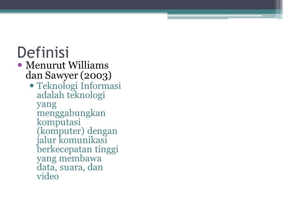 Definisi Menurut Williams dan Sawyer (2003) Teknologi Informasi adalah teknologi yang menggabungkan komputasi (komputer) dengan jalur komunikasi berke