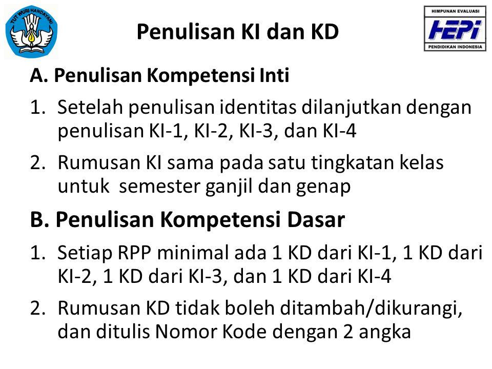 Penulisan KI dan KD A. Penulisan Kompetensi Inti 1.Setelah penulisan identitas dilanjutkan dengan penulisan KI-1, KI-2, KI-3, dan KI-4 2.Rumusan KI sa