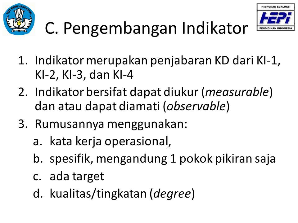 C. Pengembangan Indikator 1.Indikator merupakan penjabaran KD dari KI-1, KI-2, KI-3, dan KI-4 2.Indikator bersifat dapat diukur (measurable) dan atau