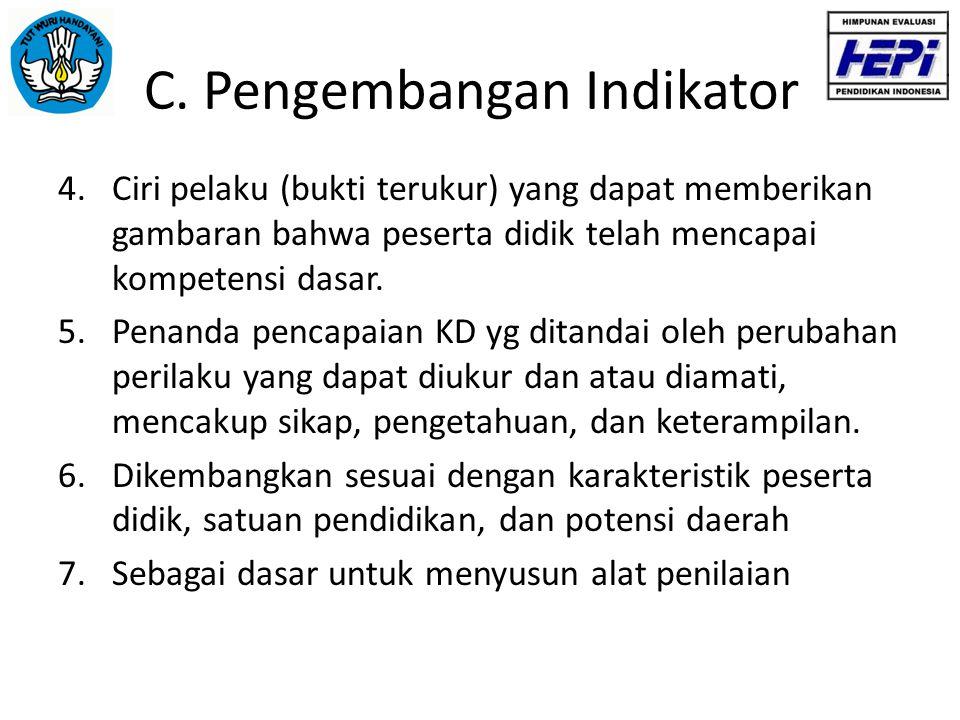 C. Pengembangan Indikator 4.Ciri pelaku (bukti terukur) yang dapat memberikan gambaran bahwa peserta didik telah mencapai kompetensi dasar. 5.Penanda