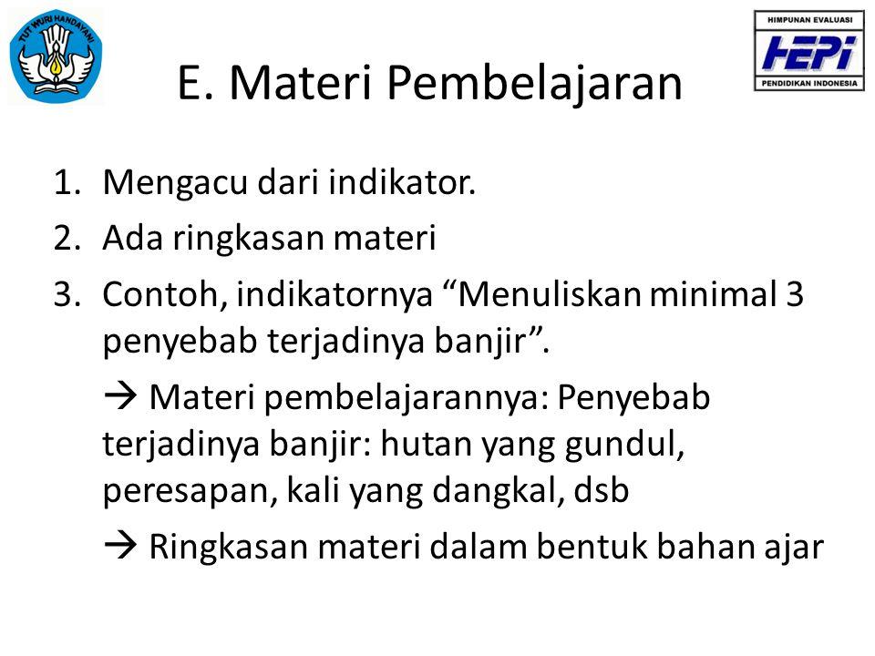 "E. Materi Pembelajaran 1.Mengacu dari indikator. 2.Ada ringkasan materi 3.Contoh, indikatornya ""Menuliskan minimal 3 penyebab terjadinya banjir"".  Ma"