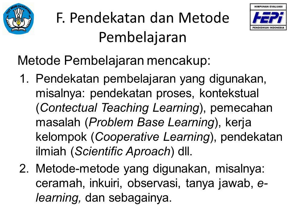 F. Pendekatan dan Metode Pembelajaran Metode Pembelajaran mencakup: 1.Pendekatan pembelajaran yang digunakan, misalnya: pendekatan proses, kontekstual