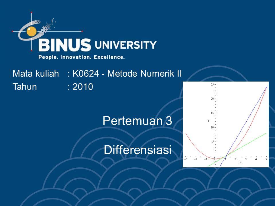 Pertemuan 3 Differensiasi Mata kuliah: K0624 - Metode Numerik II Tahun: 2010