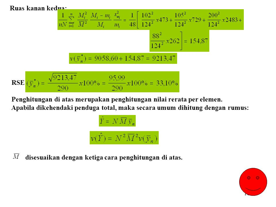 106 Ruas kanan kedua: RSE Penghitungan di atas merupakan penghitungan nilai rerata per elemen. Apabila dikehendaki penduga total, maka secara umum dih