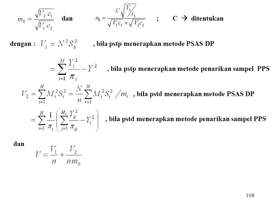 108 dan ; C  ditentukan dengan :, bila pstp menerapkan metode PSAS DP, bila pstp menerapkan metode penarikan sampel PPS, bila pstd menerapkan metode