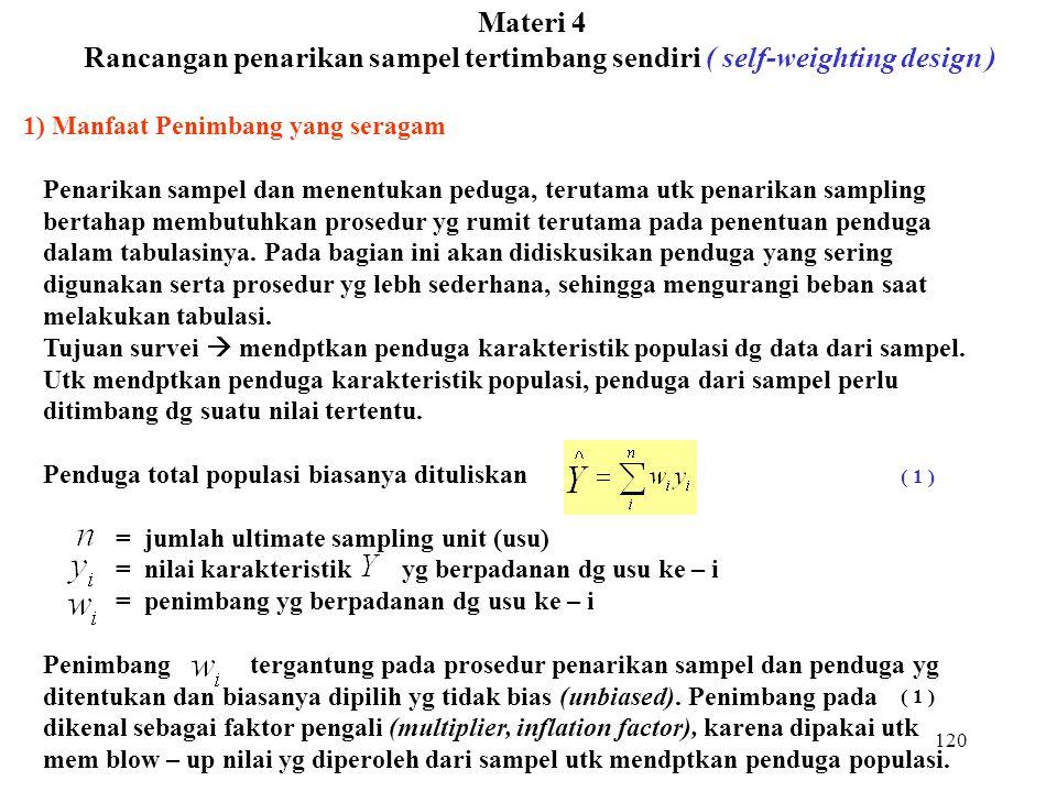 120 Materi 4 Rancangan penarikan sampel tertimbang sendiri ( self-weighting design ) 1) Manfaat Penimbang yang seragam Penarikan sampel dan menentukan